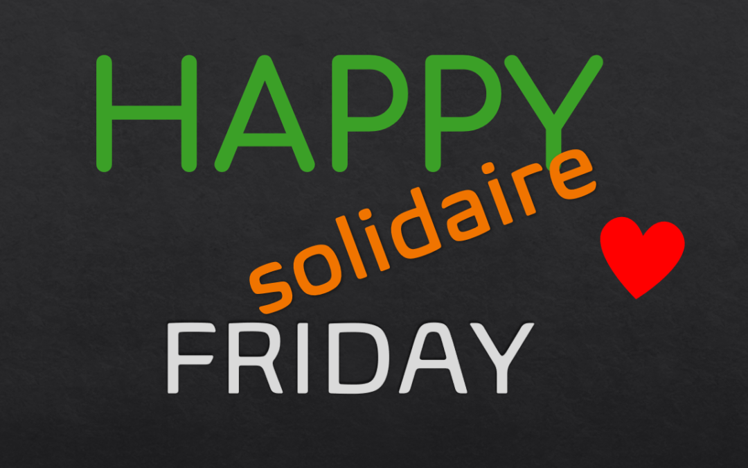 HAPPY FRIDAY Solidaire !